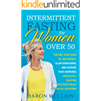 Intermittent Fasting for Women Over 50: The One-Stop Guide to Lose Weight, Slow Down Aging, and Support Your Hormones…