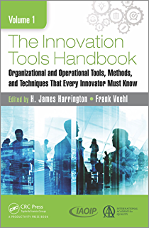 The Innovation Tools Handbook, Volume 1: Organizational and Operational Tools, Methods, and