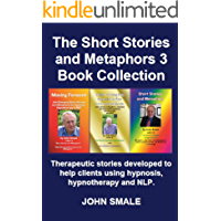 The Short Stories and Metaphors 3 Book Collection: Developing the positives in life and eliminating the negatives.