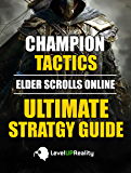 Champion Tactics: Elder Scrolls Online Ultimate Strategy Guide: Level Up To 50 And Enjoy The Class You Play