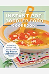The Instant Pot Toddler Food Cookbook:Wholesome Recipes That Cook Up Fast—in Any Brand of Electric Pressure Cooker Kindle Edition