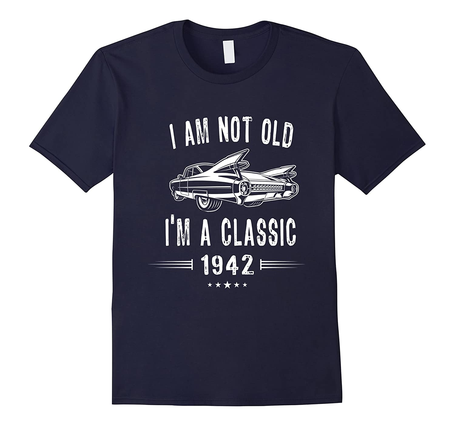 75th Birthday Tshirt I'm Not Old I'm A Classic 1942 Gift Tee-Rose