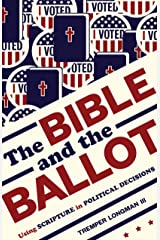 The Bible and the Ballot: Using Scripture in Political Decisions Kindle Edition