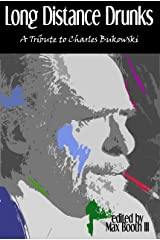 Long Distance Drunks: A Tribute to Charles Bukowski Kindle Edition