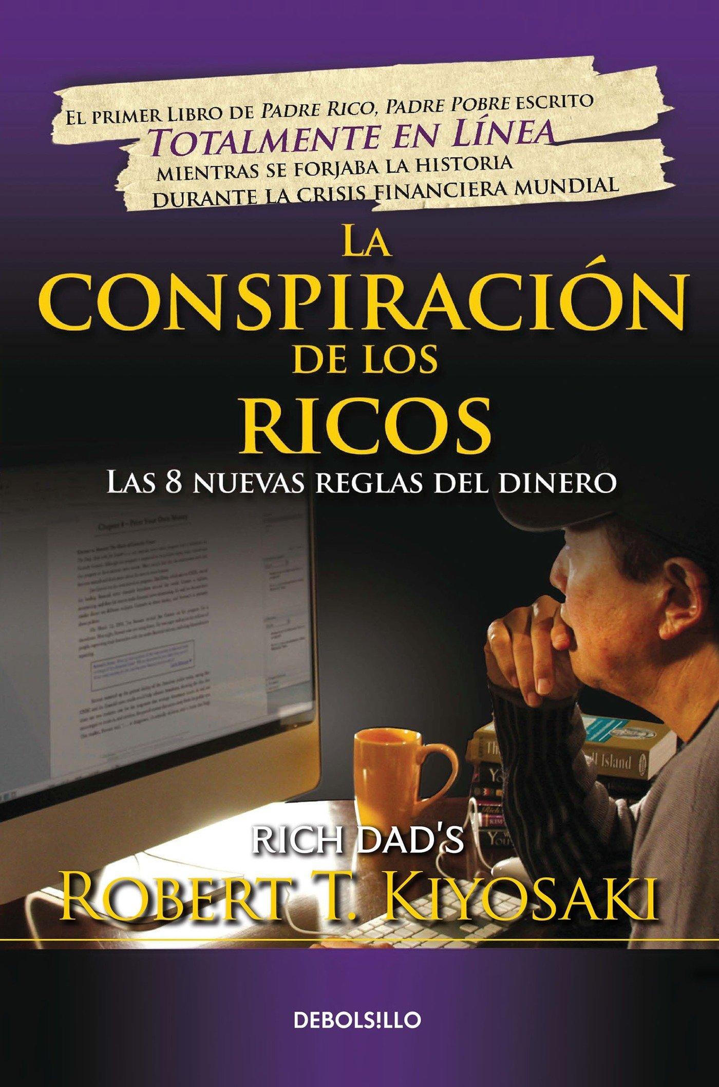La conspiración de los ricos / Rich Dad's Conspiracy of The Rich: The 8 New  Rule s of Money: Las 8 nuevas reglas del dinero (Bestseller) (Spanish  Edition): ...