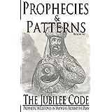 The Jubilee Code: Prophetic Milestones in Yahweh's Redemptive Plan (Prophecies & Patterns Book 3)