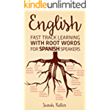ENGLISH: FAST TRACK LEARNING WITH ROOT WORDS FOR SPANISH SPEAKERS: Boost your English and Spanish vocabulary with Latin…