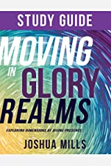 Moving in Glory Realms Study Guide: Exploring Dimensions of Divine Presence Kindle Edition