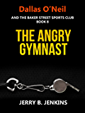 The Angry Gymnast (The Dallas O'Neil Mysteries Book 8)