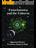 Consciousness and the Universe:   Quantum Physics, Evolution,  Brain & Mind (English Edition)