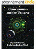Consciousness and the Universe: Quantum Physics, Evolution, Brain & Mind (English Edition)