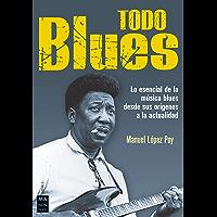 Todo blues: Lo esencial de la música blues
