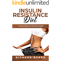 Insulin Resistance Diet: A Short Guide To Control Blood Sugar, Reverse Diabetes And Lose Weight