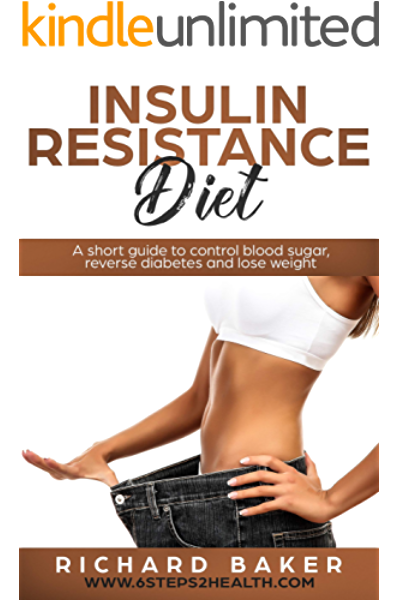 Insulin Resistance Diet A Short Guide To Control Blood Sugar Reverse Diabetes And Lose Weight Kindle Edition By Baker Richard Health Fitness Dieting Kindle Ebooks Amazon Com