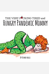 The Very F**cking Tired and Hungry Pandemic Mommy: A Parody (Humor Heals Us Parodies Book 1) Kindle Edition