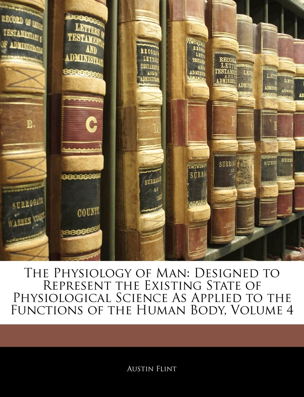 The Physiology of Man: Designed to Represent the Existing State of Physiological Science As Applied to the Functions of the Human Body, Volume 4 PDF