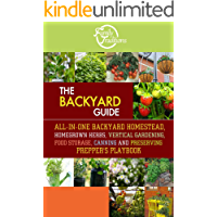The BACKYARD Guide: All-In-One Backyard Homestead, Homegrown Herbs, Vertical Gardening, Food Storage, Canning and Preserving Prepper's Playbook
