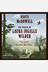 The World of Laura Ingalls Wilder: The Frontier Landscapes that Inspired the Little House Books Audible Audiobook