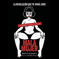 Mala mujer: La revolución que te hará libre