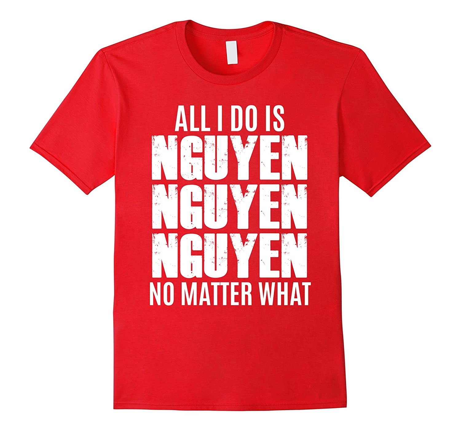 All I Do Is Nguyen Win No Matter What Pun Cute Funny T-shirt-azvn