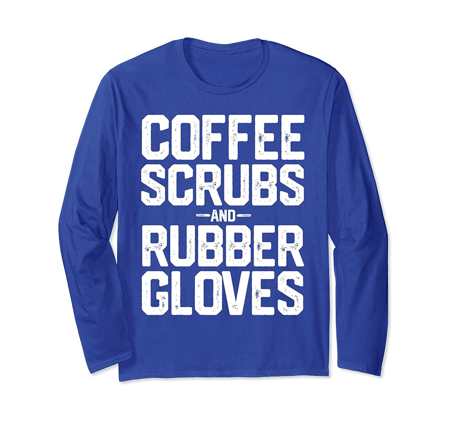 COFFEE SCRUBS AND RUBBER GLOVES Nurse Doctor RN RT EMT Shirt-alottee gift