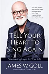 Tell Your Heart to Sing Again: Discovering Hope for Your Life Kindle Edition