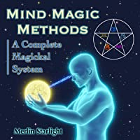 Mind Magic Methods: A Complete Magickal System