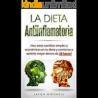 La Dieta Antiinflamatoria: Haz estos cambios simples y económicos en tu dieta y comienza a sentirte mejor dentro de 24 horas! (Libro en Espanol/Anti-Inflammatory ... Diet Spanish Book Version) (Spanish Edition)