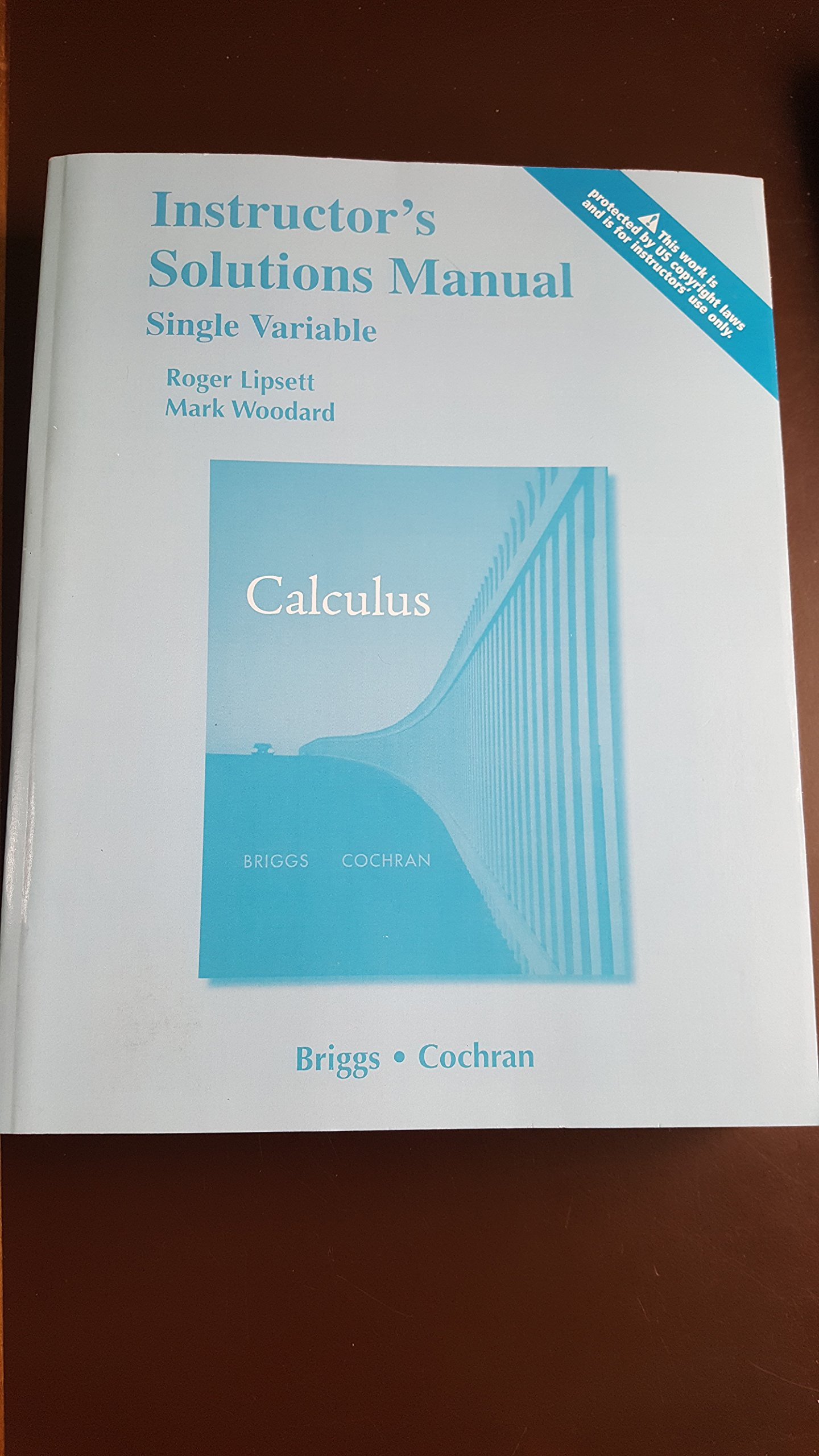 Instructor's Solutions Manual Calculus Single Variable, Briggs, Cochran: Cochran  Briggs: 9780321654007: Amazon.com: Books