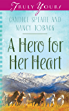 A Hero for Her Heart (Truly Yours Digital Editions Book 885)