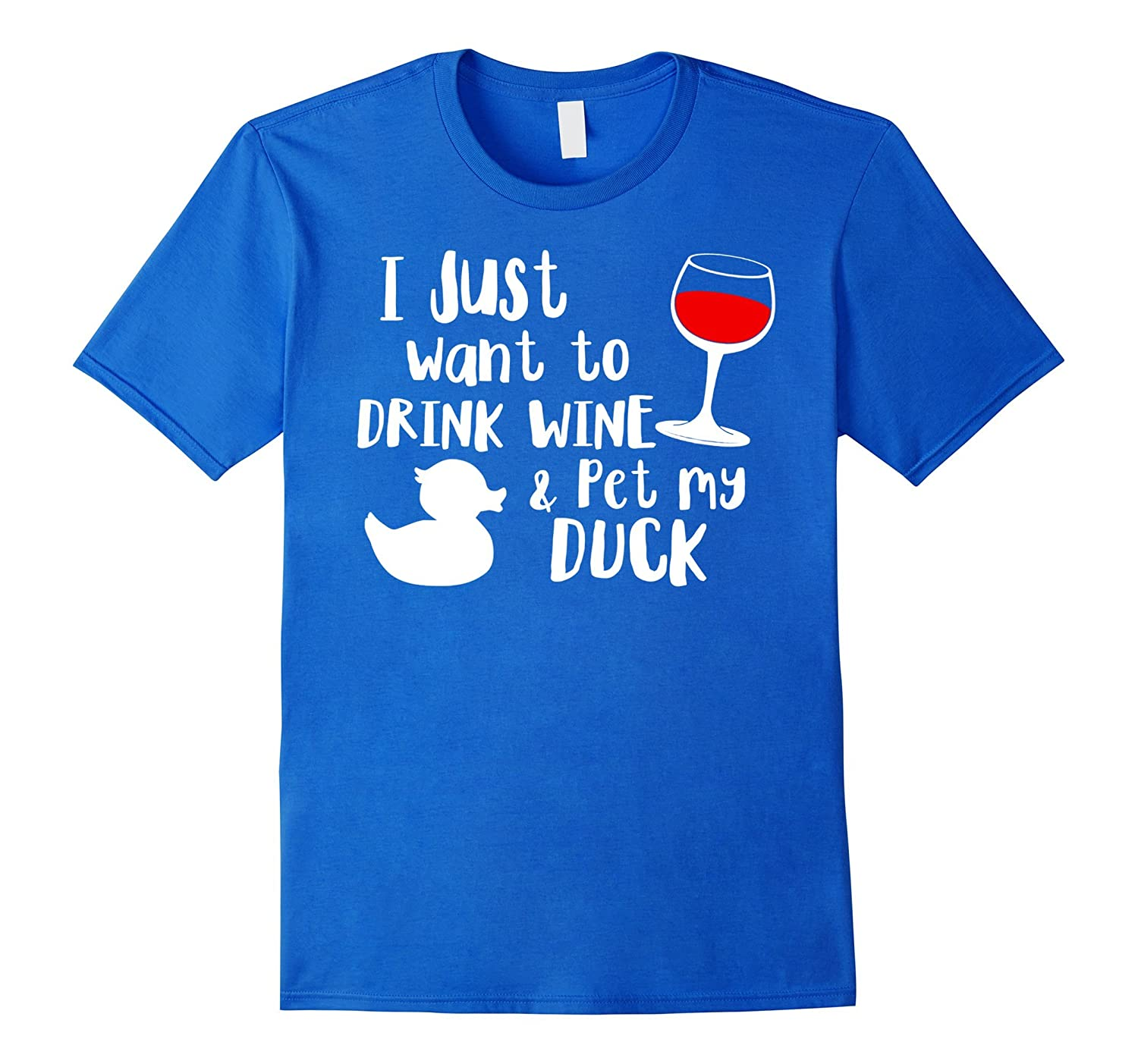 I Just Want To Drink Wine Pet My Duck T shirt-BN