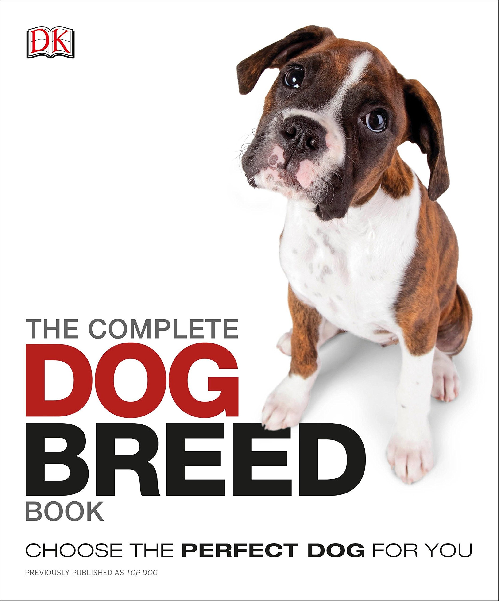 The Complete Dog Breed Book: Choose the Perfect Dog for You by DK Publishing Dorling Kindersley