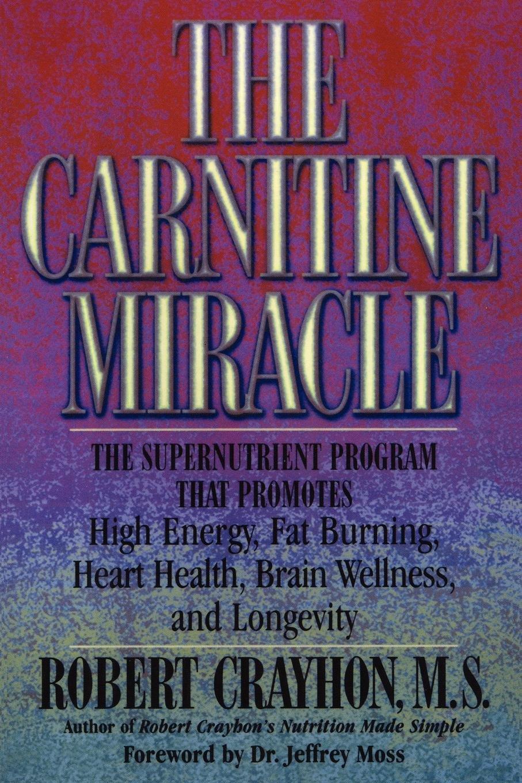 The Carnitine Miracle: The Supernutrient Program That Promotes High Energy, Fat Burning, Heart Health, Brain Wellness and Longevity pdf epub