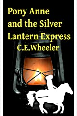 Pony Anne and the Silver Lantern Express: The untold tale of the only female pony express rider Kindle Edition