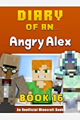 Diary of an Angry Alex: Book 16 [An Unofficial Minecraft Book] Kindle Edition
