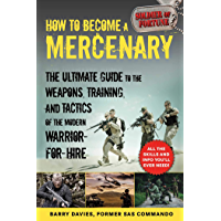 How to Become a Mercenary: The Ultimate Guide to the Weapons, Training, and Tactics of the Modern Warrior-for-Hire…