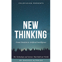 Cold Fusion Presents:  New Thinking: From Einstein to Artificial Intelligence, The Technology and Science That Transformed Our World (English Edition)