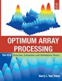 Optimum Array Processing: Part IV of Detection, Estimationand Modulation Theory