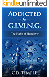 Addicted to G.I.V.I.N.G.: The Habit of Handover (Addicted to God Book 1)