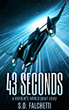 43 Seconds: A Hayden's World Hard Science Fiction Short Story (Hayden's World Origins Book 1)