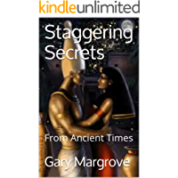 Staggering Secrets: From Ancient Times