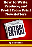 How to Write, Produce, and Profit from Print Newsletters