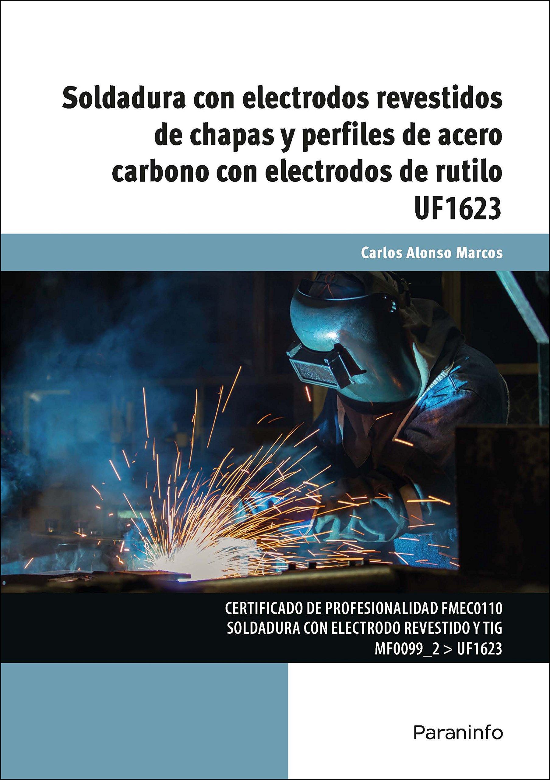 Soldadura con electrodos revestidos de chapas y perfiles de acero carbono con electrodos de rutilo: CARLOS ALONSO MARCOS: 9788428337090: Amazon.com: Books