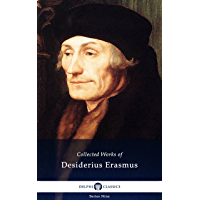 Delphi Collected Works of Desiderius Erasmus (Illustrated) (Delphi Series Nine Book 12)