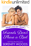 Friends Don't Share a Bed: A Sexy Friends-to-Lovers Romance (Doubtless Bay Book 4)