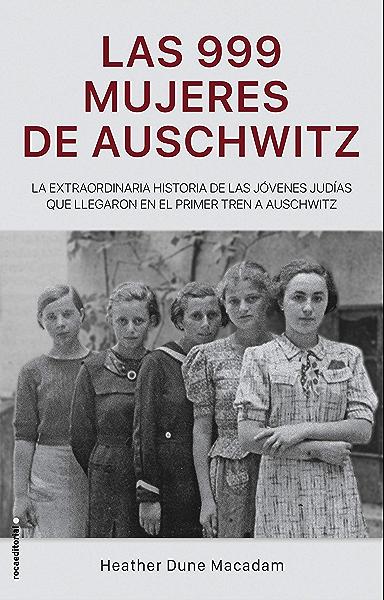 Las 999 mujeres de Auschwitz: La extraordinaria historia de las ...