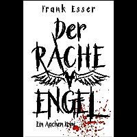 Der Racheengel - Ein Aachen Krimi (Hansens 1. Fall) (German Edition)