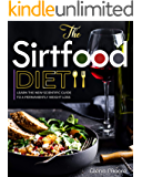 The Sirtfood Diet: Learn the New Scientific Guide to Permanently Weight loss. Forget Intermittent Fasting and Start to boost your Energy while Burning ... a Complete Delicious Mediterranean Plan.