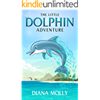 Children's Book : The Little Dolphin Adventure: (Dolphin tale, Shark, Octopus, Marine life, Friendship, Grow up)