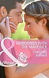 Marooned with the Maverick (Mills & Boon Cherish) (Montana Mavericks: Rust Creek Cowboys, Book 1)